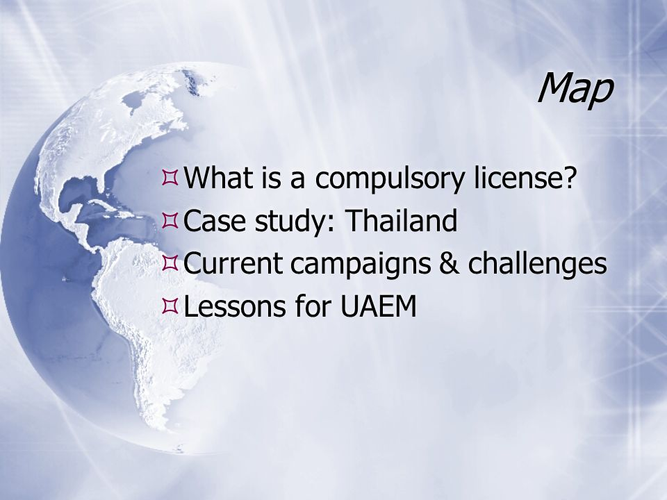 Map  What is a compulsory license?  Case study: Thailand  Current campaigns & challenges  Lessons for UAEM  What is a compulsory license?  Case