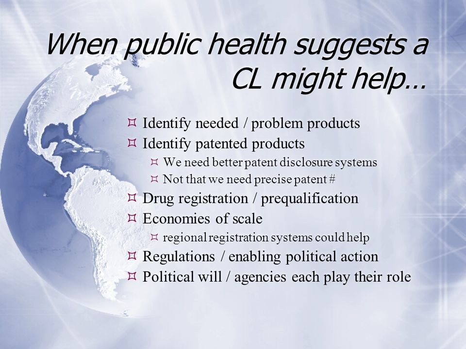 When public health suggests a CL might help…  Identify needed / problem products  Identify patented products  We need better patent disclosure syst