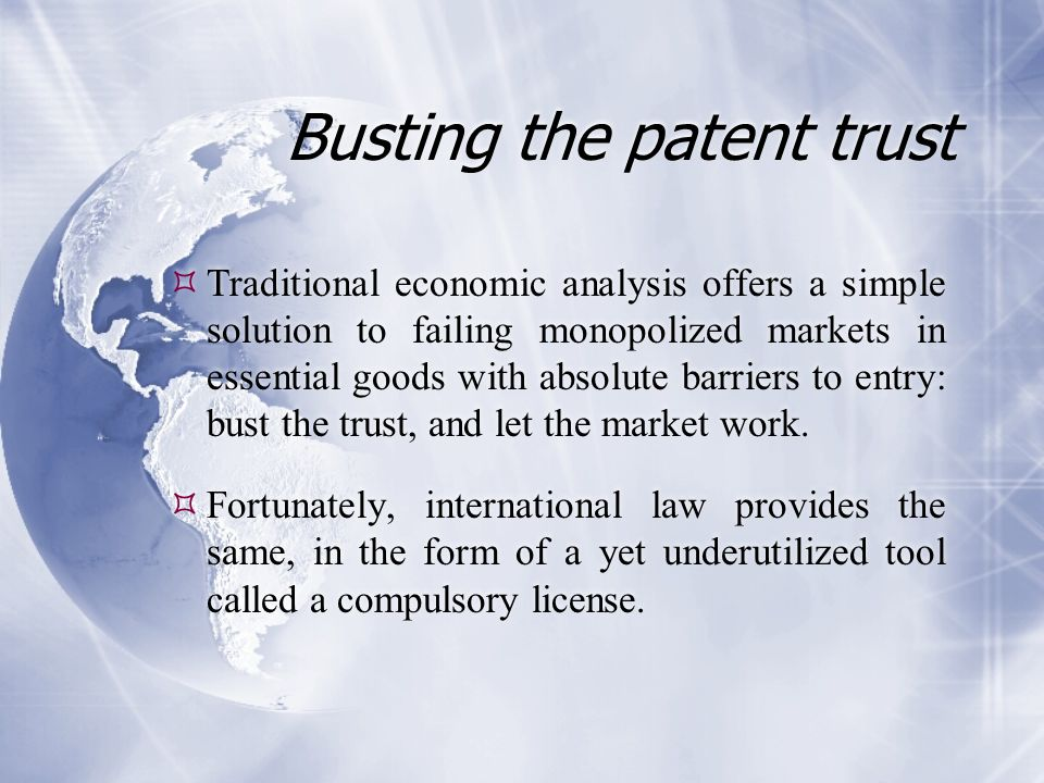 Busting the patent trust  Traditional economic analysis offers a simple solution to failing monopolized markets in essential goods with absolute barr