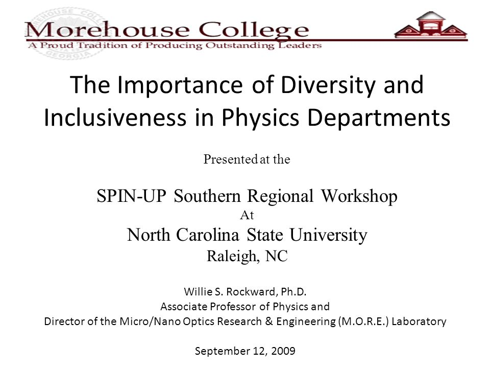 The Importance of Diversity and Inclusiveness in Physics Departments Presented at the SPIN-UP Southern Regional Workshop At North Carolina State University Raleigh, NC Willie S.