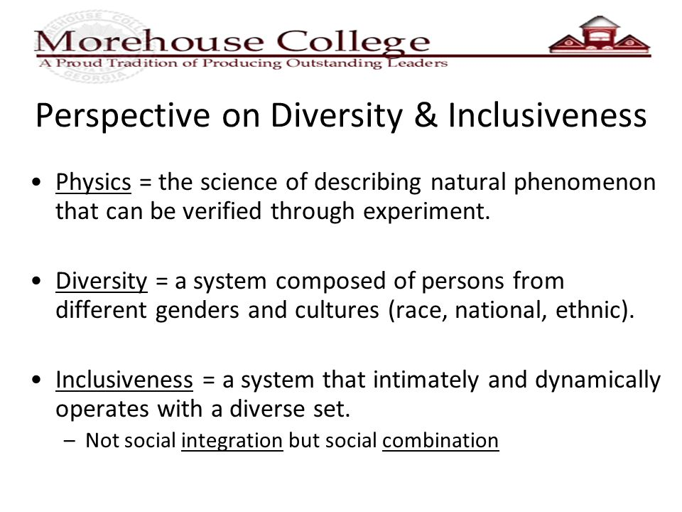 Perspective on Diversity & Inclusiveness Physics = the science of describing natural phenomenon that can be verified through experiment.