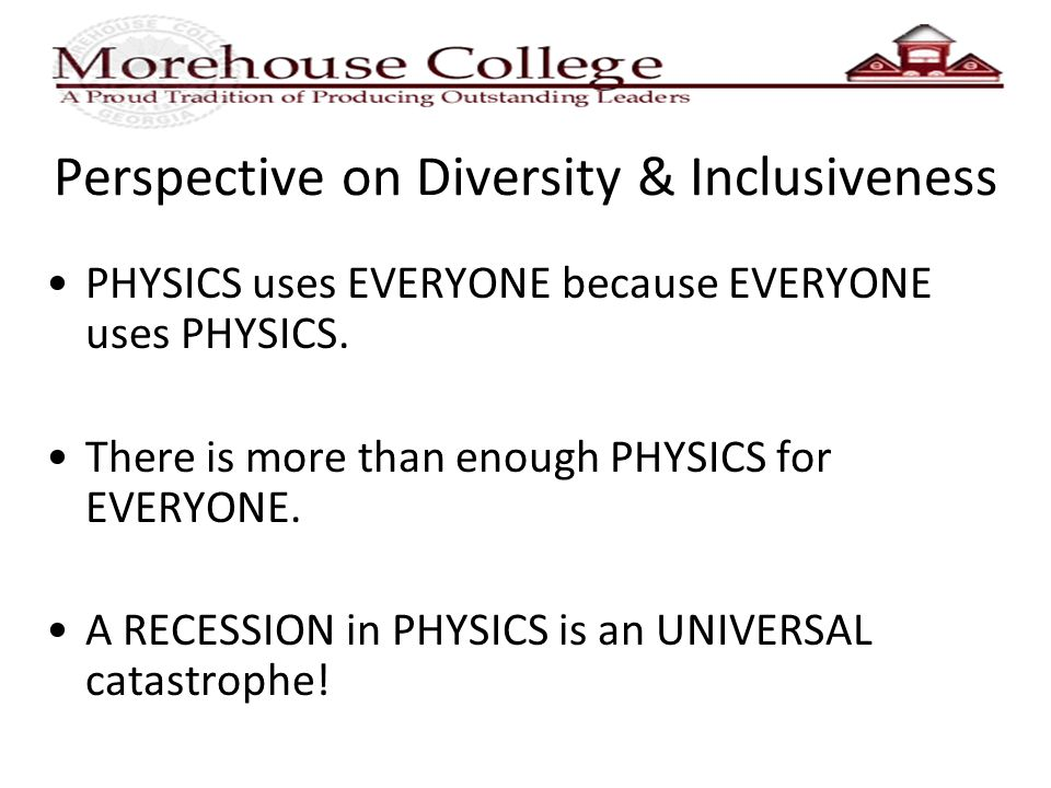 Perspective on Diversity & Inclusiveness PHYSICS uses EVERYONE because EVERYONE uses PHYSICS.