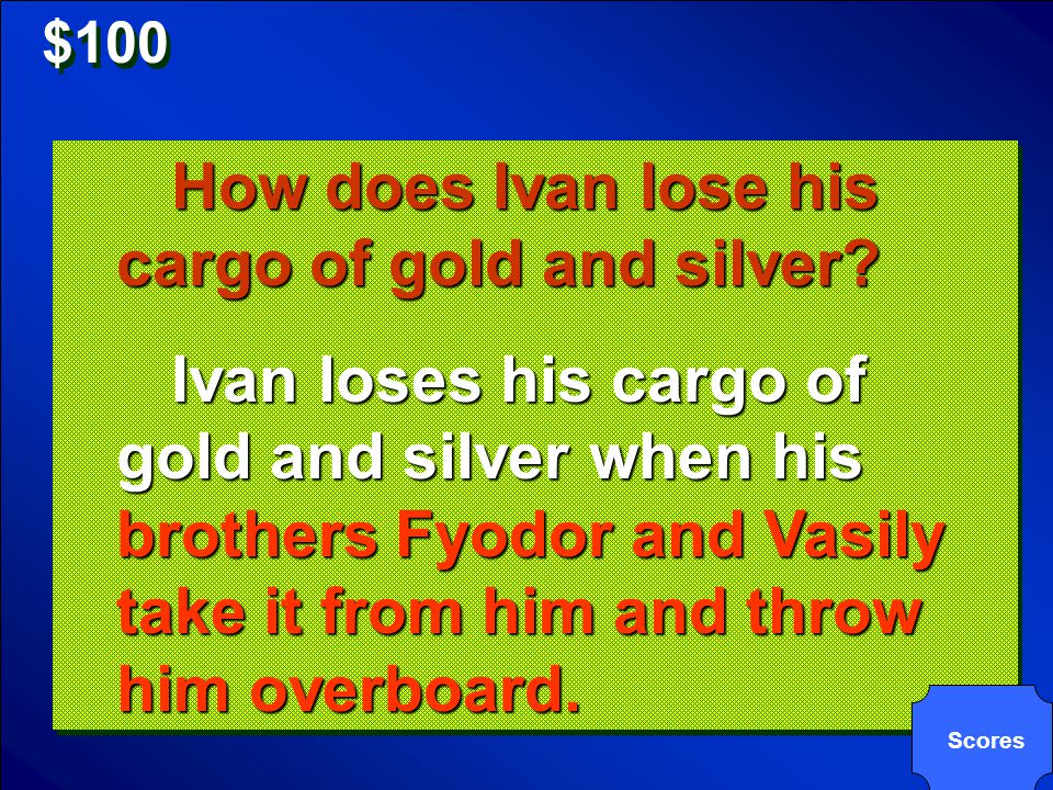 $100 How does Ivan lose his cargo of gold and silver.