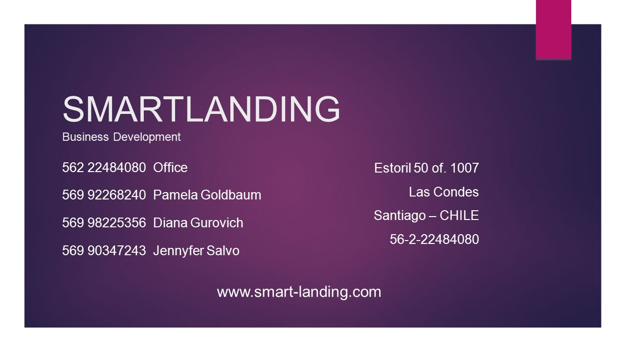 SMARTLANDING Business Development 562 22484080 Office 569 92268240 Pamela Goldbaum 569 98225356 Diana Gurovich 569 90347243 Jennyfer Salvo Estoril 50 of.