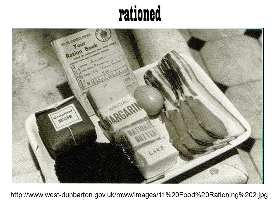 rationed http://www.west-dunbarton.gov.uk/mww/images/11%20Food%20Rationing%202.jpg