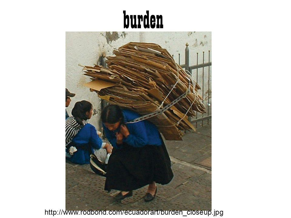burden http://www.rodbond.com/ecuadorart/burden_closeup.jpg