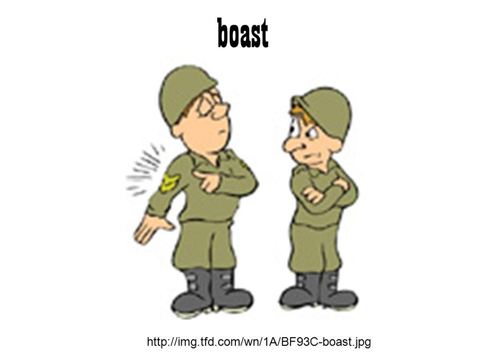 boast http://img.tfd.com/wn/1A/BF93C-boast.jpg