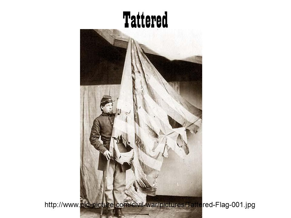 Tattered http://www.old-picture.com/civil-war/pictures/Tattered-Flag-001.jpg