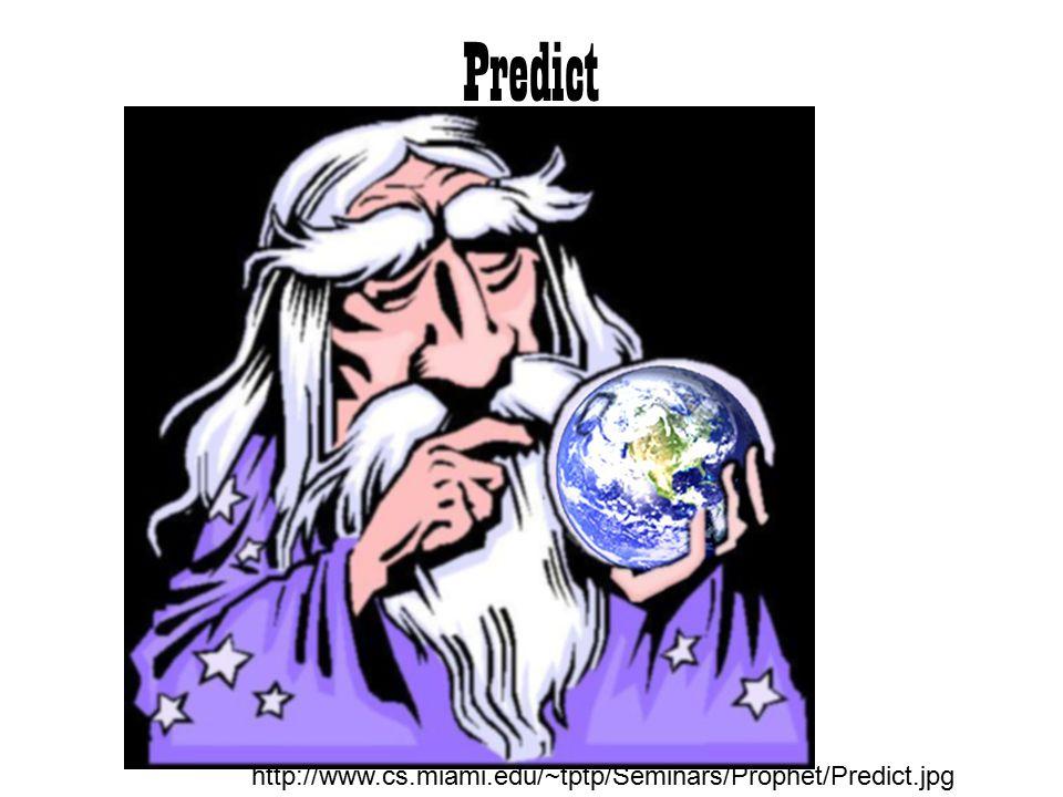 Predict http://www.cs.miami.edu/~tptp/Seminars/Prophet/Predict.jpg
