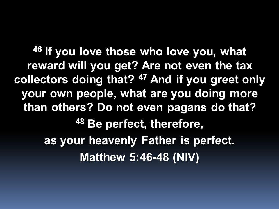 46 If you love those who love you, what reward will you get.