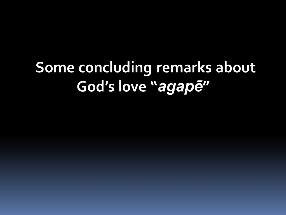 Some concluding remarks about God's love agapē Some concluding remarks about God's love agapē