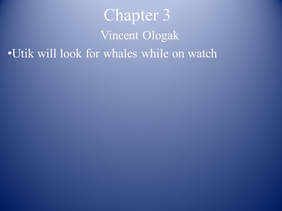Chapter 3 Vincent Ologak Utik will look for whales while on watch