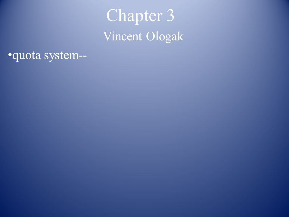Chapter 3 Vincent Ologak quota system--