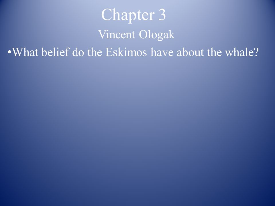 Chapter 3 Vincent Ologak What belief do the Eskimos have about the whale?