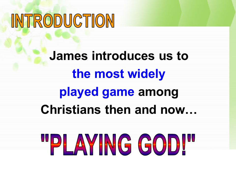 James introduces us to the most widely played game among Christians then and now…