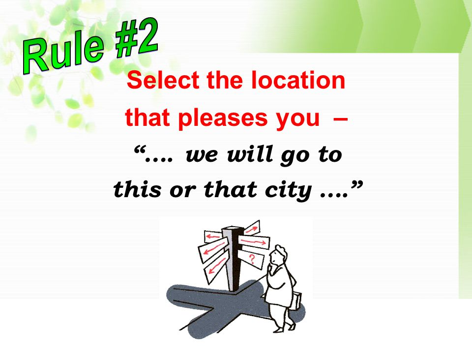 Select the location that pleases you – …. we will go to this or that city ….