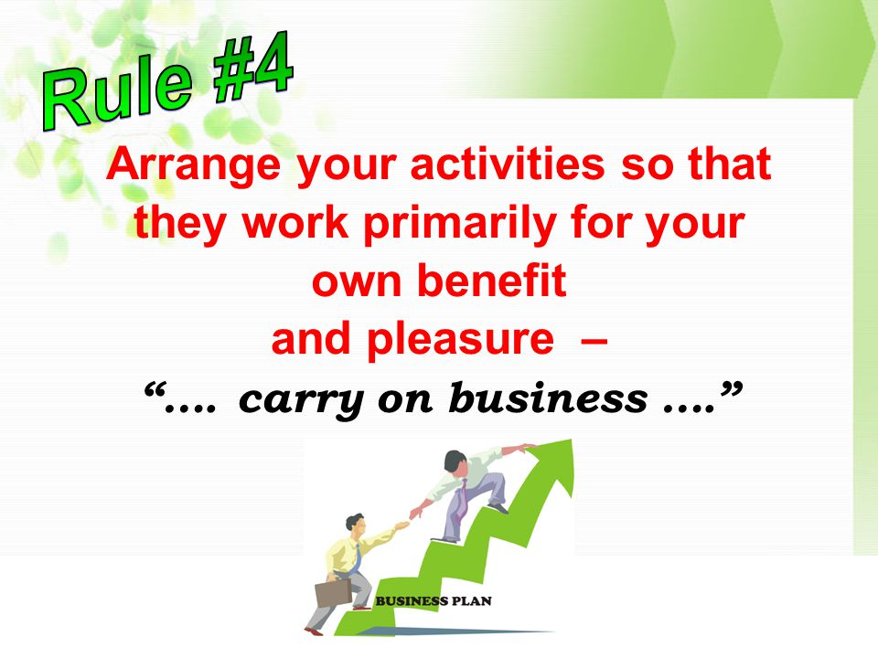 Arrange your activities so that they work primarily for your own benefit and pleasure – ….