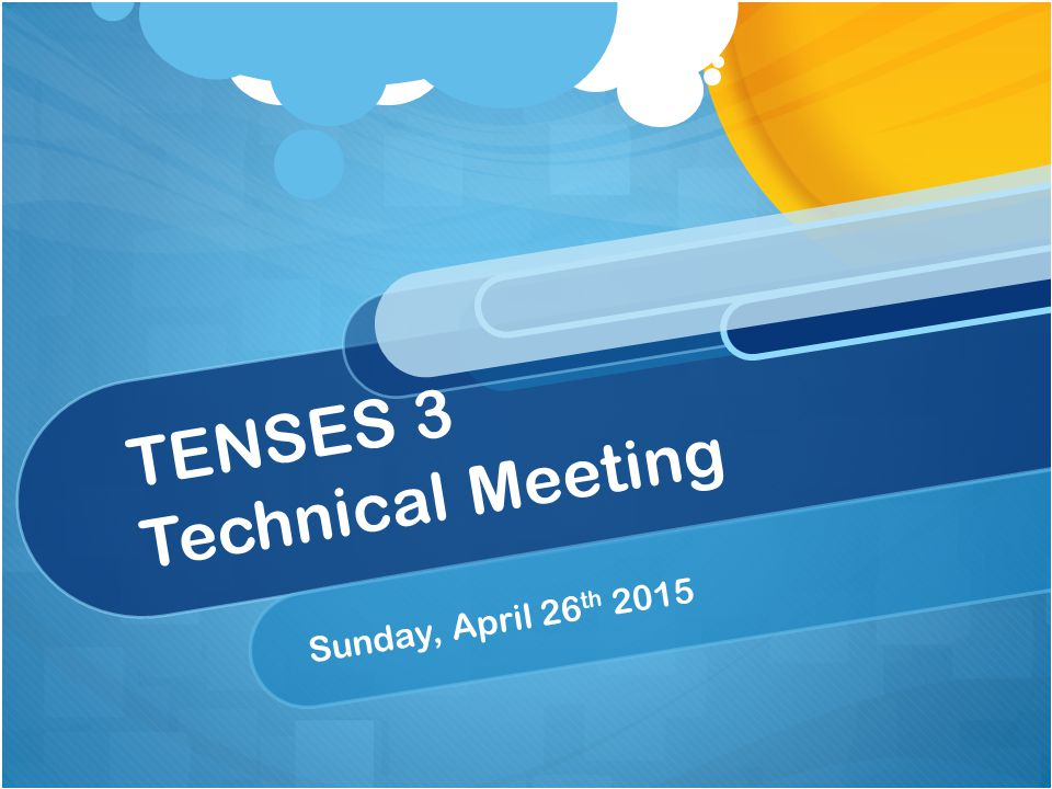 TENSES 3 Technical Meeting Sunday, April 26 th 2015