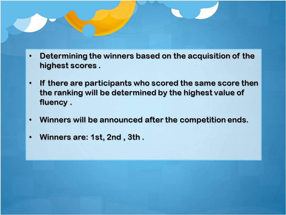 Determining the winners based on the acquisition of the highest scores.