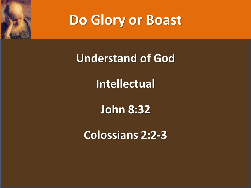 Do Glory or Boast Understand of God Intellectual John 8:32 Colossians 2:2-3