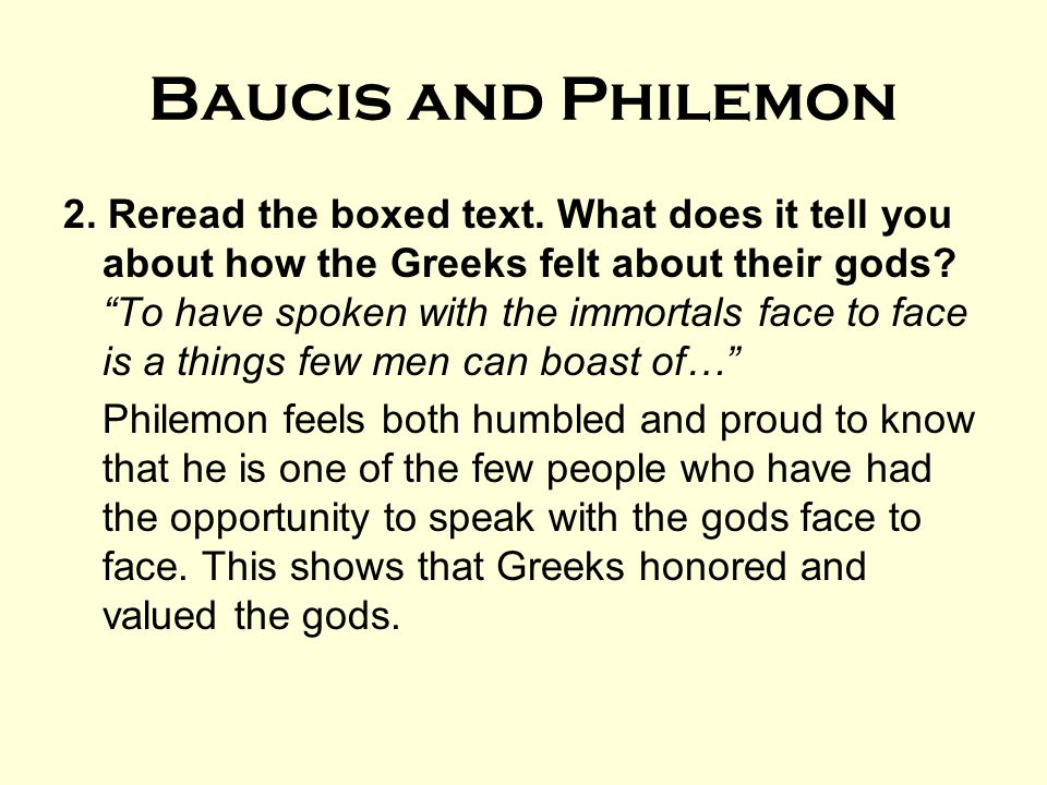 "Baucis and Philemon 2. Reread the boxed text. What does it tell you about how the Greeks felt about their gods? ""To have spoken with the immortals fac"