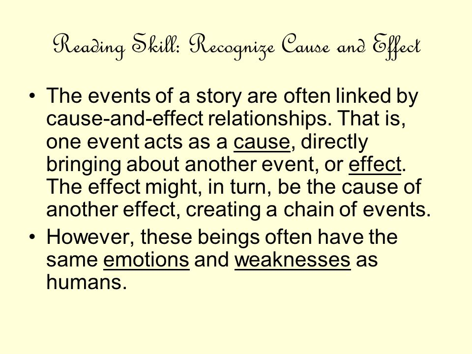 Reading Skill: Recognize Cause and Effect The events of a story are often linked by cause-and-effect relationships. That is, one event acts as a cause
