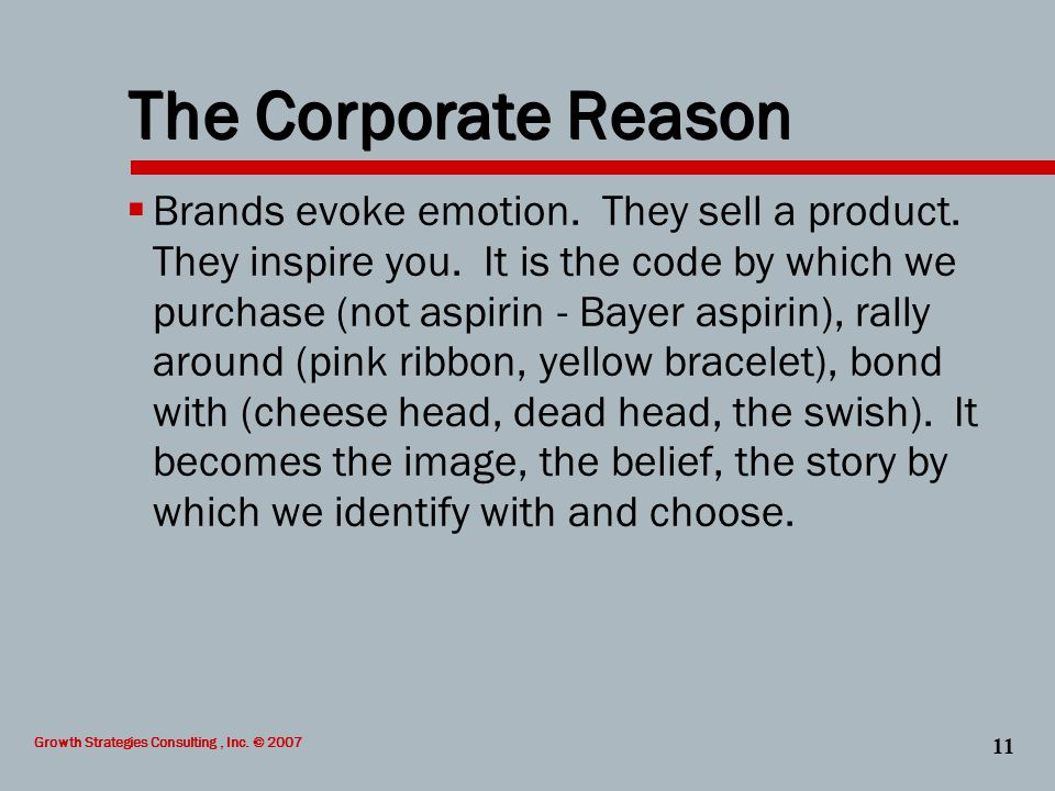 Growth Strategies Consulting, Inc. © 2007 11 The Corporate Reason  Brands evoke emotion.