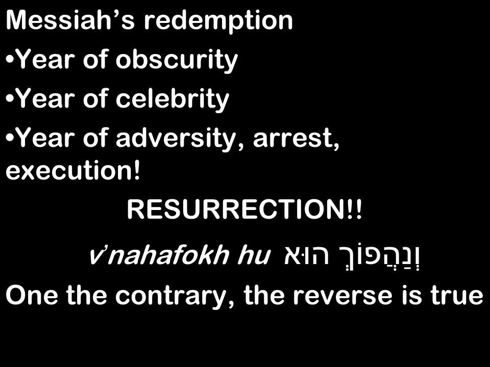 Messiah's redemption Year of obscurity Year of celebrity Year of adversity, arrest, execution.