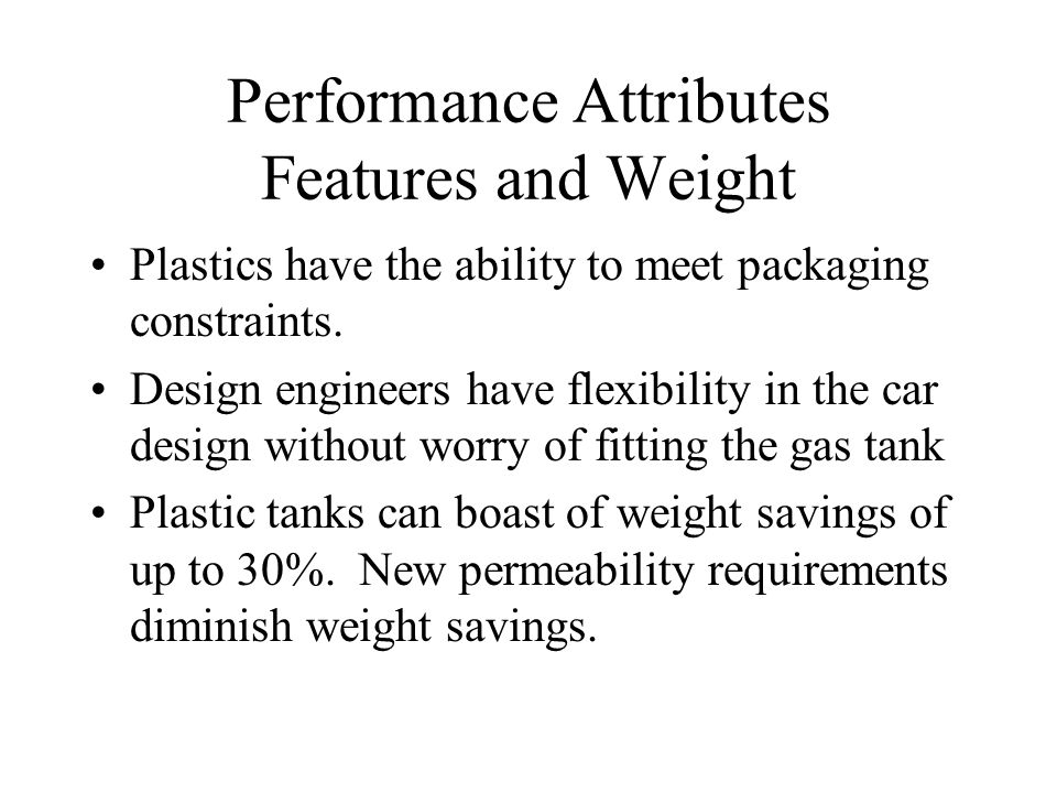 Performance Attributes Features and Weight Plastics have the ability to meet packaging constraints.