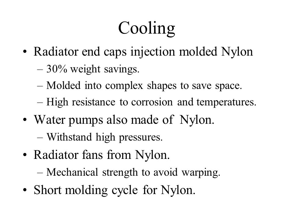 Cooling Radiator end caps injection molded Nylon –30% weight savings.