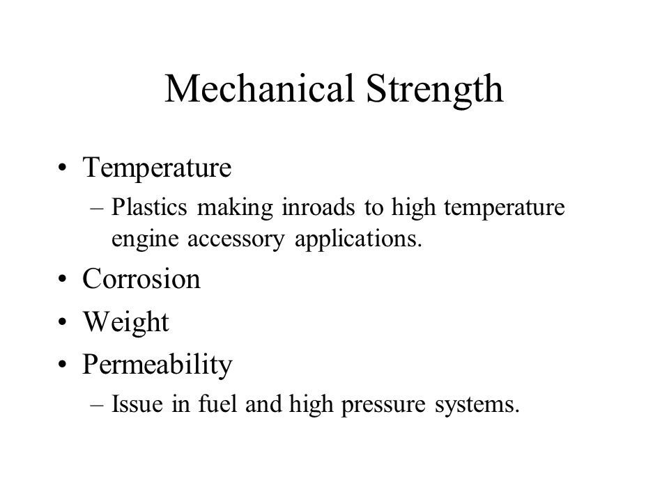 Mechanical Strength Temperature –Plastics making inroads to high temperature engine accessory applications.