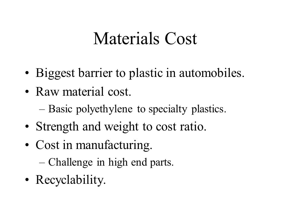 Materials Cost Biggest barrier to plastic in automobiles.