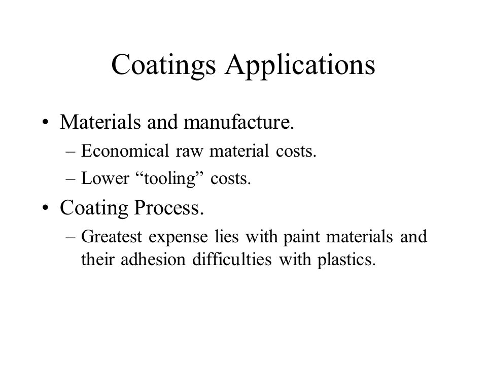 Coatings Applications Materials and manufacture. –Economical raw material costs.
