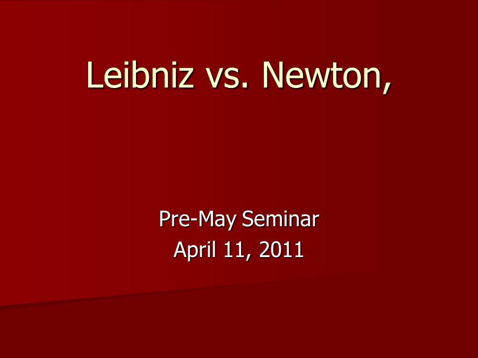 Leibniz vs. Newton, or Bernoulli vs. Bernoulli? Pre-May Seminar April 11, 2011