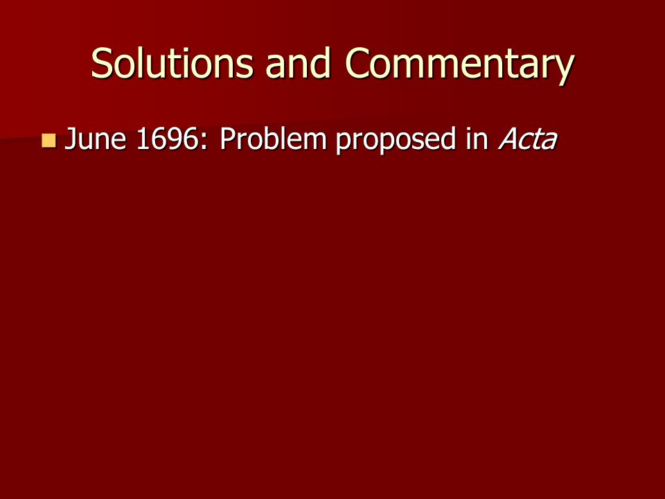 Solutions and Commentary June 1696: Problem proposed in Acta June 1696: Problem proposed in Acta