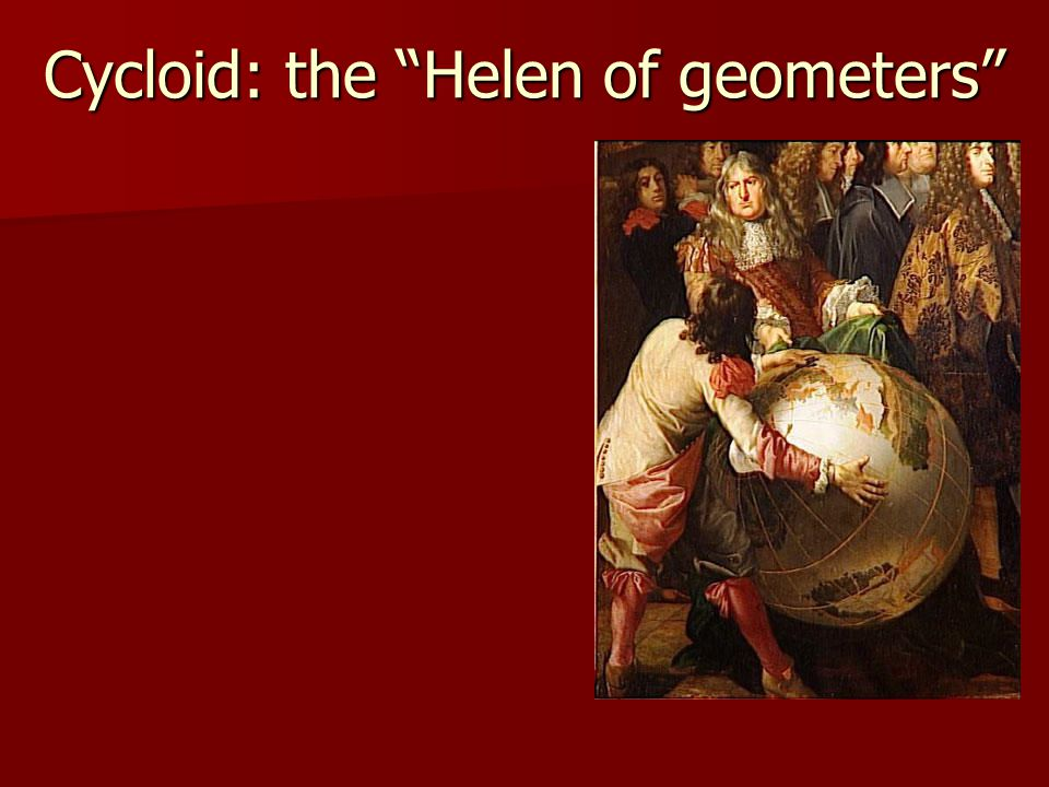 Cycloid: the Helen of geometers