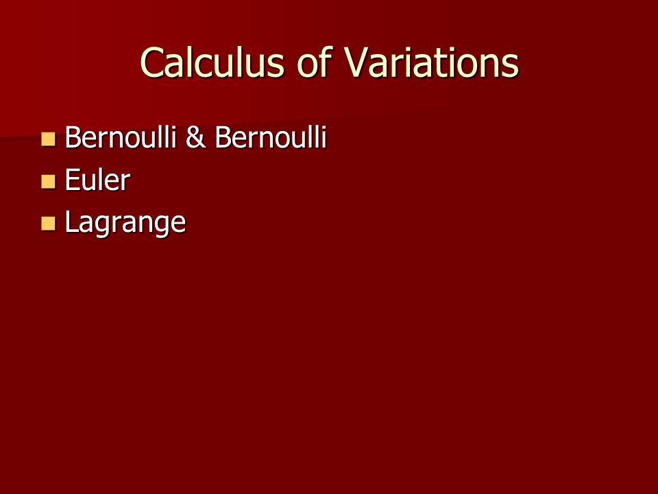 Calculus of Variations Bernoulli & Bernoulli Bernoulli & Bernoulli Euler Euler Lagrange Lagrange