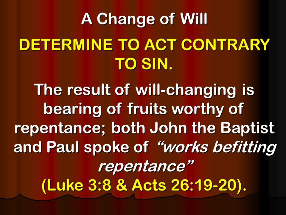 A Change of Will DETERMINE TO ACT CONTRARY TO SIN.