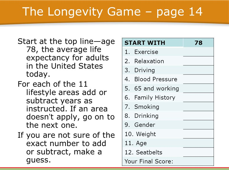 The Longevity Game – page 14 Start at the top line—age 78, the average life expectancy for adults in the United States today.