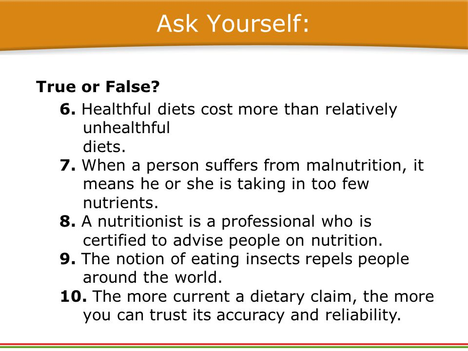 True or False. 6. Healthful diets cost more than relatively unhealthful diets.