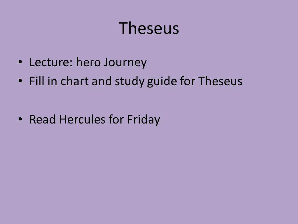 Theseus Lecture: hero Journey Fill in chart and study guide for Theseus Read Hercules for Friday