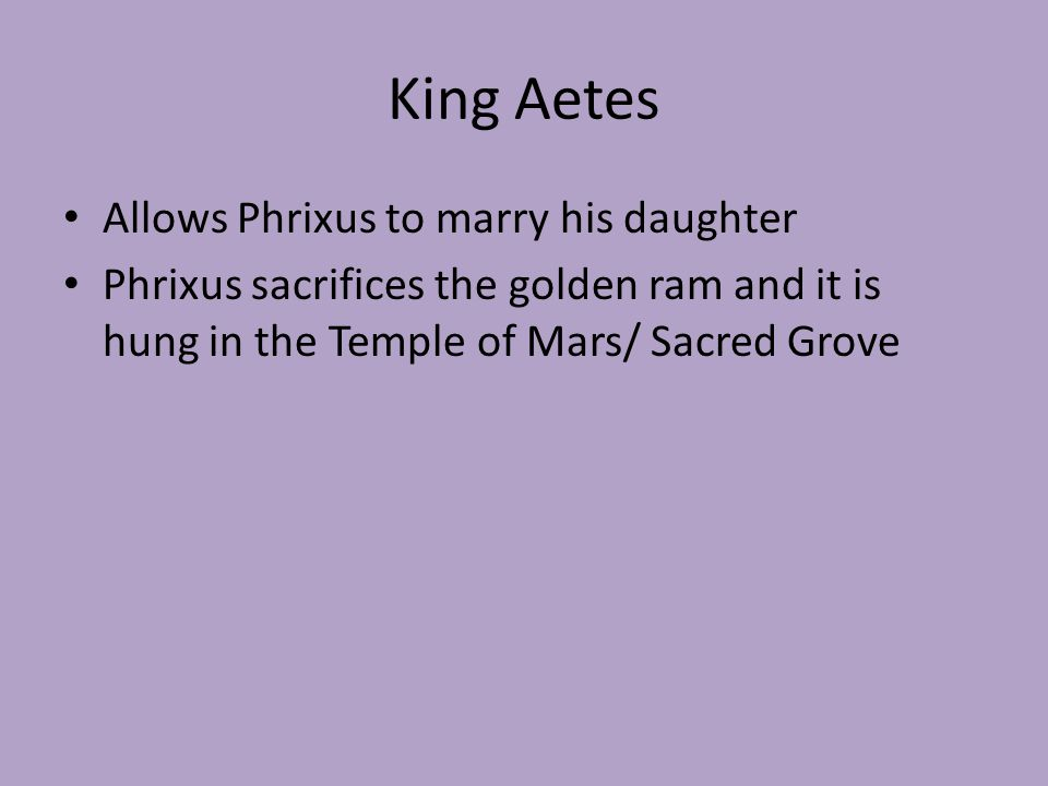 Meanwhile… Phrixus's uncle, Aeson is usurped by Pelias Jason sent away to safety Returns later to demand kingdom back from Pelias Pelias had been warned of a man with one sandal.
