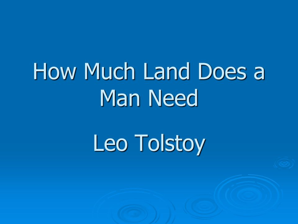 How Much Land Does a Man Need Leo Tolstoy