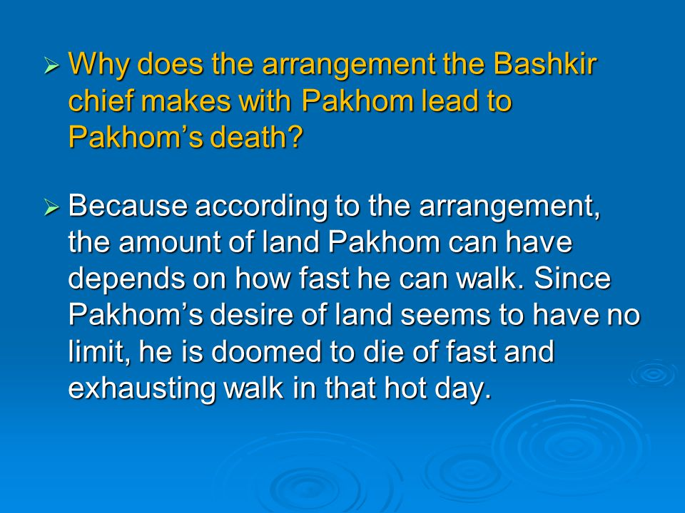  Why does the arrangement the Bashkir chief makes with Pakhom lead to Pakhom's death?  Because according to the arrangement, the amount of land Pakh