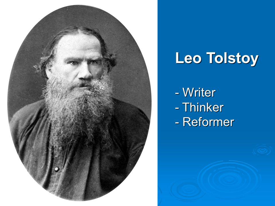 Leo Tolstoy - Writer - Thinker - Reformer