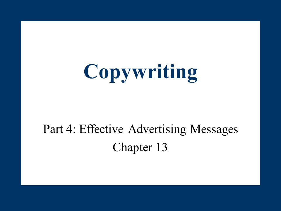Copywriting Part 4: Effective Advertising Messages Chapter 13