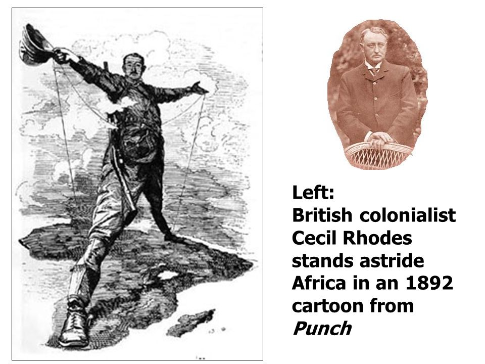 Left: British colonialist Cecil Rhodes stands astride Africa in an 1892 cartoon from Punch