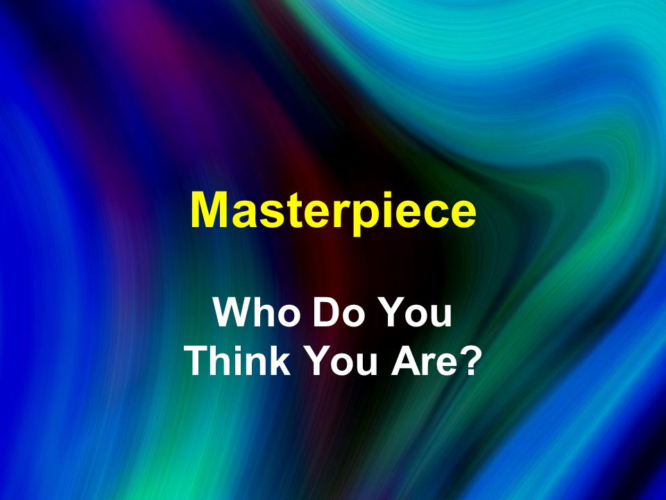 Masterpiece Who Do You Think You Are?