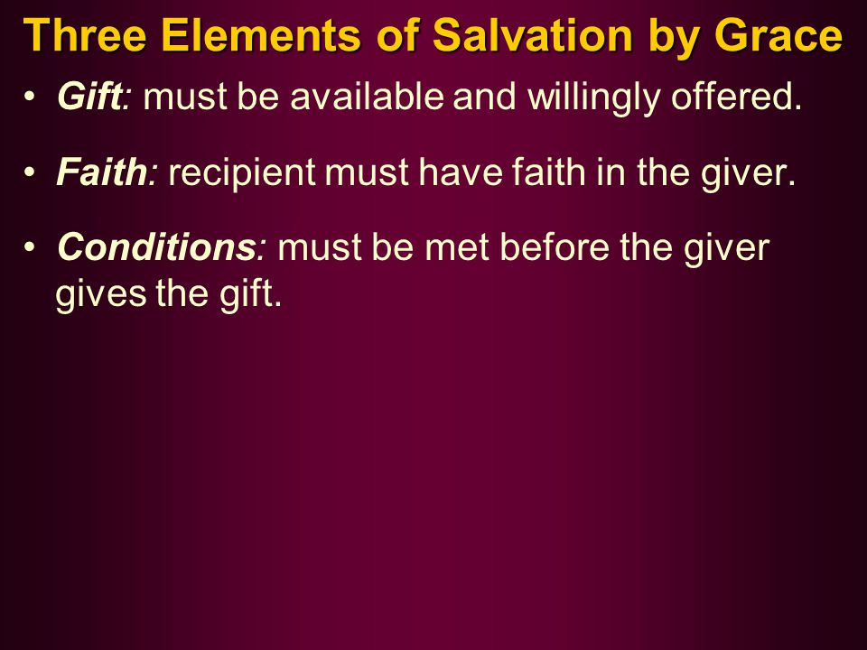 Three Elements of Salvation by Grace Gift: must be available and willingly offered.