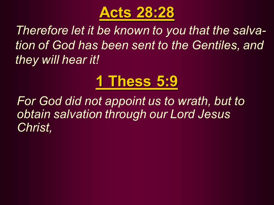 Acts 28:28 Therefore let it be known to you that the salva- tion of God has been sent to the Gentiles, and they will hear it.